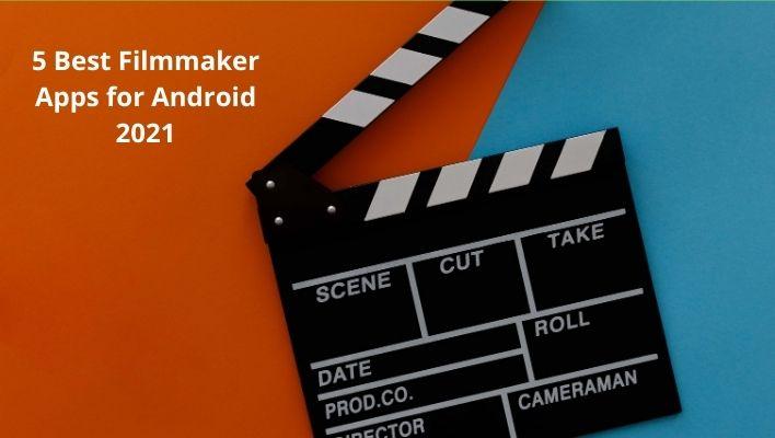 5 Best Filmmaker Apps for Android 2021